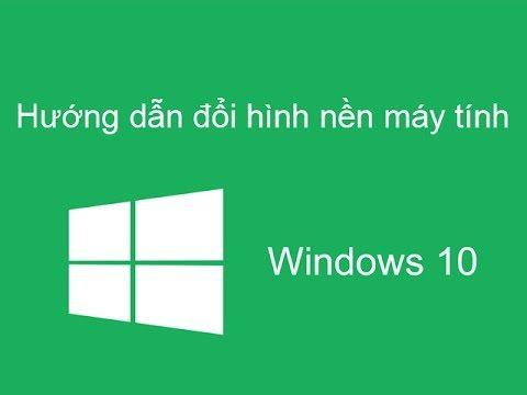Hướng dẫn cách thay đổi hình nền trên máy tính Win 10