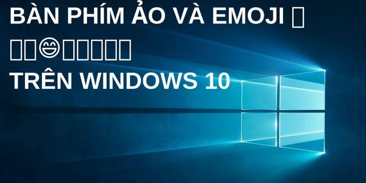 Hướng dẫn cách sử dụng bàn phím ảo trên Window   Dùng Emoji như điện thoại